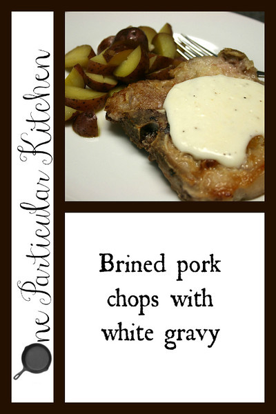 Brined pork chops with white gravy